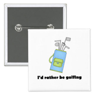 I d rather be golfing pin