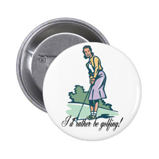 I d Rather Be Golfing Button