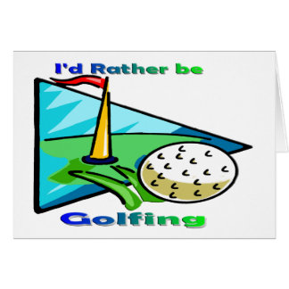 I d Rather Be Golfing Cards