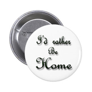 I d rather be Home Buttons