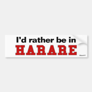 I d Rather Be In Harare Bumper Stickers