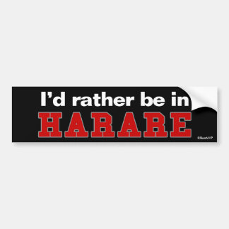 I d Rather Be In Harare Bumper Sticker