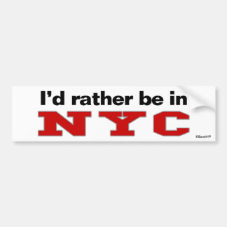 I d Rather Be In NYC Bumper Sticker