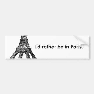 I d rather be in Paris BUMPER STICKER