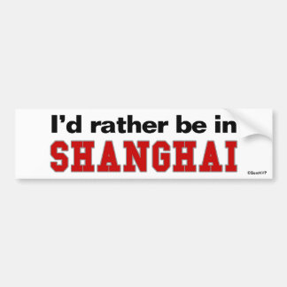 I d Rather Be In Shanghai Bumper Sticker