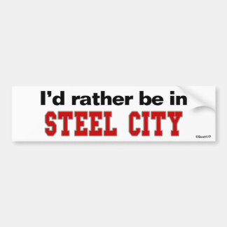 I d Rather Be In Steel City Bumper Sticker