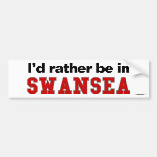 I d Rather Be In Swansea Bumper Stickers