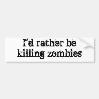 I d rather be killing zombies bumper sticker