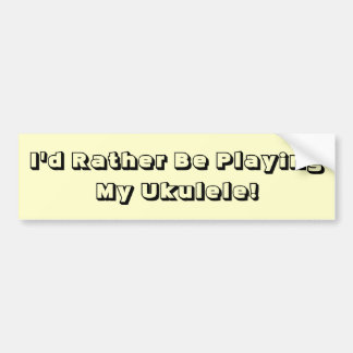 I d Rather Be Playing My Ukulele Bumper Sticker Bumper Sticker