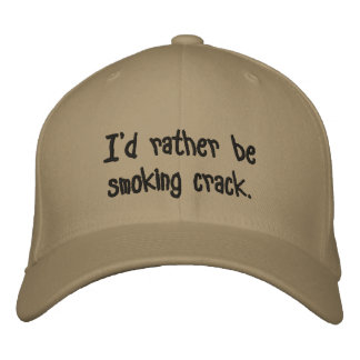 I d rather be smoking crack embroidered hat
