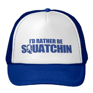 I d rather be squatchin hats
