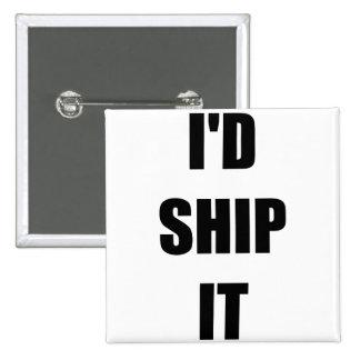 I d Ship It Pin