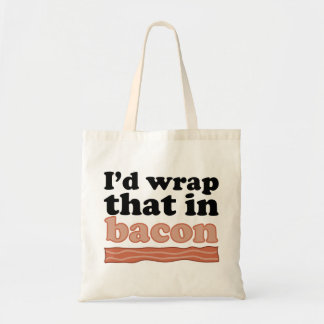 I'd Wrap That In Bacon Tote Bag