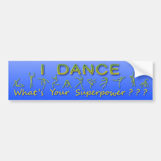 I Dance - What's Your Superpower - Bumper Sticker