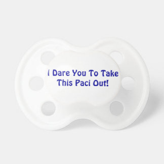 """I Dare You To Take This Paci Out"" Soother Baby Pacifiers"