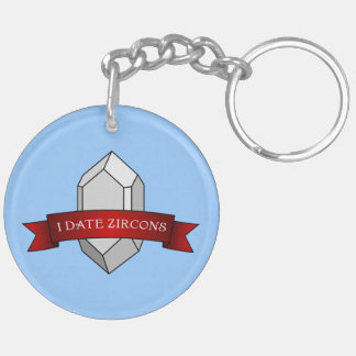 I Date Zircons Banner Double-Sided Round Acrylic Key Ring