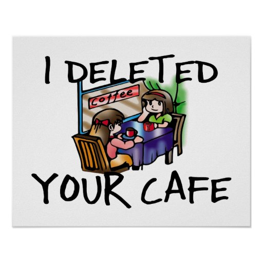 I Deleted Your Cafe Print