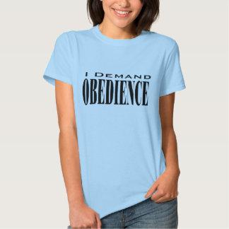 I Demand Obedience T-shirts