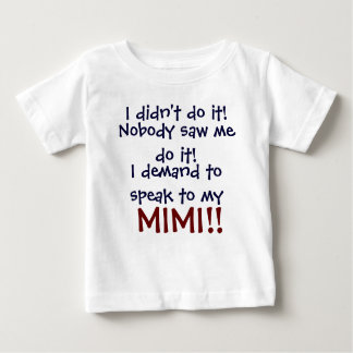 I demand to speak to my Mimi! Infant Child's T-Shi Baby T-Shirt