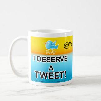 I Deserve A Tweet Cup Coffee Mugs