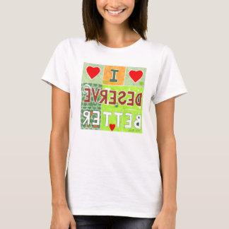 I deserve better- t-shirt, mirrored affirmation T-Shirt