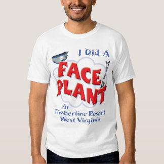 I Did a Face Plant At Timberline Resort, WV T Shirts