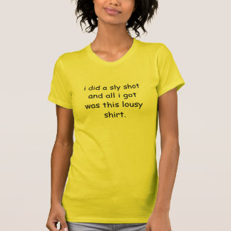 i did a sly shotand all i gotwas this lousy shirt.