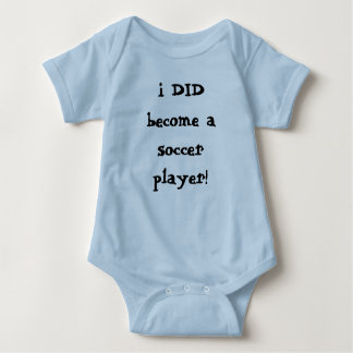 i DID become a soccer player! Baby Bodysuit