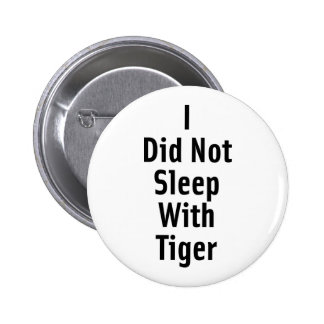 I Did Not Sleep With Tiger 6 Cm Round Badge