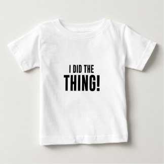 I Did The Thing Baby T-Shirt
