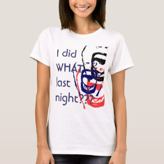 I did what last night? T-Shirt
