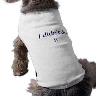I didn t do it Dog T-shirt