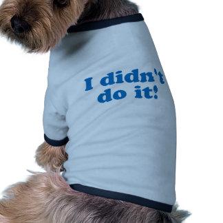 I Didn t Do It Pet T-Shirt