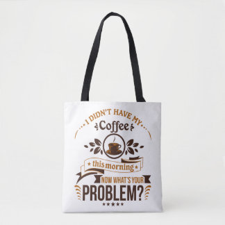 I Didn't Have My Coffee Tote Bag