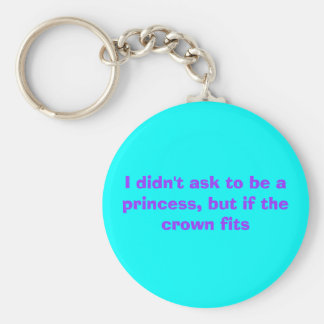 I didn't ask to be a princess, but if the crown... key ring