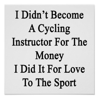 I Didn't Become A Cycling Instructor For The Money Poster
