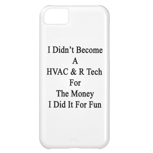 I Didn't Become A HVAC R Tech For The Money I Did iPhone 5C Case