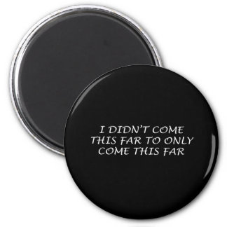 I Didn't Come This Far 6 Cm Round Magnet