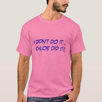 I didn't do it....Chloe did it!! T-Shirt