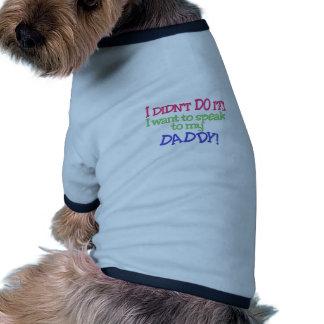 I Didnt Do It! Daddy Ringer Dog Shirt
