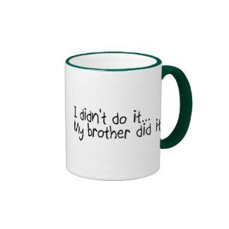 I Didnt Do It, My Brother Did It Coffee Mug