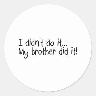 I Didnt Do It, My Brother Did It Sticker