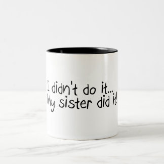 I Didnt Do It, My Sister Did It Coffee Mugs
