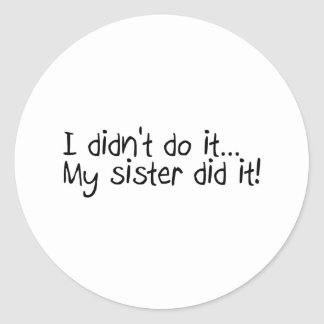 I Didnt Do It, My Sister Did It Stickers