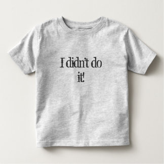 I didn't do it! toddler tee