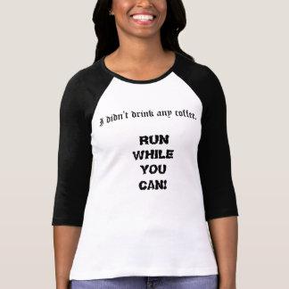 I Didn't Drink Coffee T-Shirt