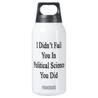 I Didn't Fail You In Political Science You Did 10 Oz Insulated SIGG Thermos Water Bottle