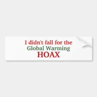 I didn't fall for the, Global Warming, HOAX Bumper Sticker