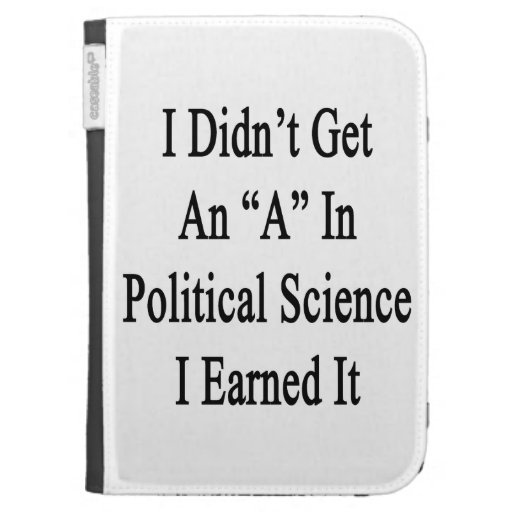 I Didn't Get An A In Political Science I Earned It Case For The Kindle