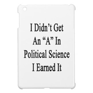 I Didn't Get An A In Political Science I Earned It iPad Mini Cover